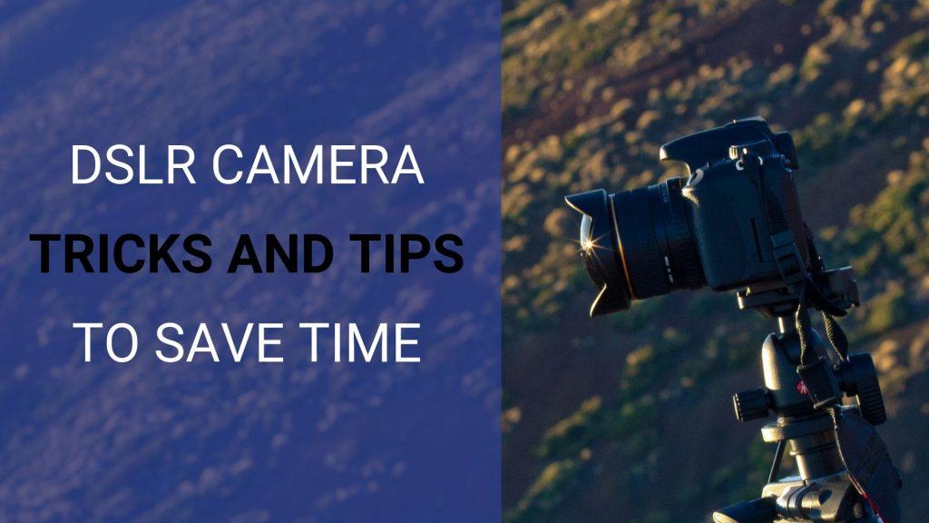 DSLR camera tricks and shortcuts